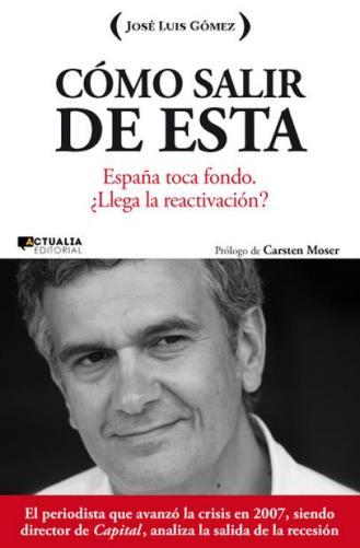 Manuel García Pérez Cómo salir de esta Jose Luis Gómez Actualia Editorial 2013